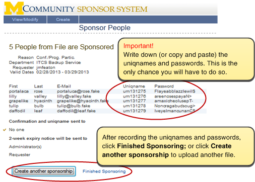 Screenshot of page confirming sponsorship creation. It reads '5 People from File are Sponsored.' It lists the sponsored persons' uniqname and passwords. Important! Write down (or copy and paste) the uniqname and passwords. This is the only chance you will have to do so. After recording the uniqnames and passwords, click on the 'Finished Sponsoring' button. Or click 'Create another sponsorship' to upload another file.